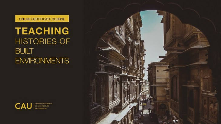 Teaching Histories of Built Environments: Online Certificate Course by CAU