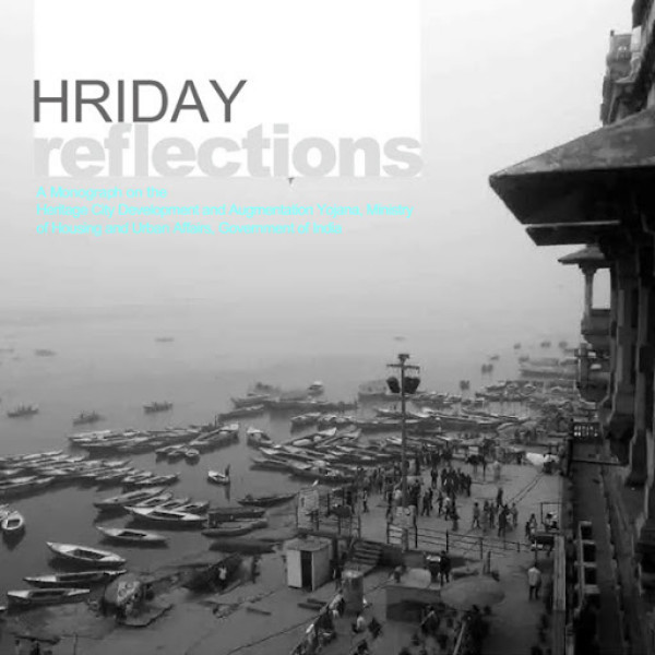 HRIDAY Reflections, a monograph on the Heritage City Development and Augmentation Yogana, Ministry of Housing and Urban Affairs, Government of India